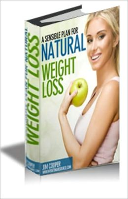 A Sensible Plan For Natural Weight Loss