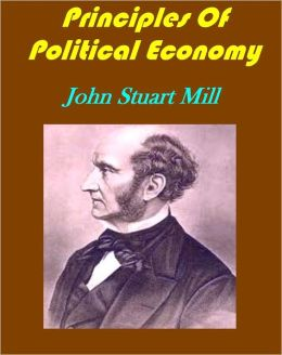Principles Of Political Economy Abridged with Critical, Bibliographical, and Explanatory Notes, and a Sketch of the History of Political Economy by John Stuart Mill(Illustrated)