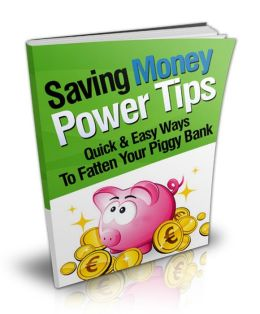 Saving Money Power Tips - Quick And Easy Ways To Fatten Your Piggy Bank