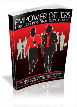 Empower Others Through Personal Development - Become A Life Coach And Empower Others To Be The Best They Can Be!