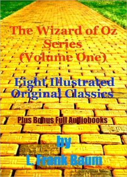 THE COMPLETE WIZARD OF OZ SERIES (Volume I) - Eight Original Classics With Illustrations Plus Eight BONUS Complete Audiobooks