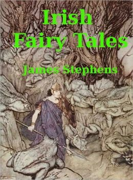 Irish Fairy Tales by James Stephens (Original Version)
