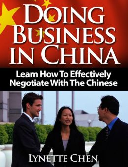 Doing Business in China: Learn Effective Chinese Negotiation And Chinese Negotiation Strategies
