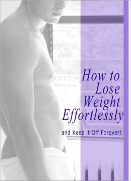 How To Lose Weight Quickly And Keep It Off Forever: If You Need To Lose Weight, Now Discover The Easiest Way To Lose Weight And How To Lose Weight Quickly ... Weight Loss Tips That Anyone Can Follow