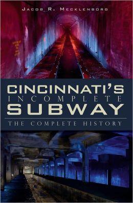 Cincinnati's Incomplete Subway: The Complete History