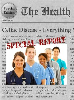 CELIAC DISEASE - Everything You Need to Know About Celiac Disease
