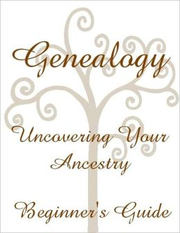 Genealogy Uncovering Your Ancestry Beginner's Guide