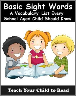 Basic Sight Words: A Vocabularly List of Over 300 Words Every School Aged Child Should Know (Teach Your Child To Read)