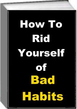 How to Rid Yourself of Bad Habits!