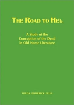 The Road to Hel: A Study of the Conception of the Dead in Old Norse Literature