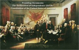 Founding Documents: Declaration of Independence and the Constitution of the United States of America