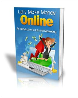 Let's make money Online - An Introduction To Internet Marketing