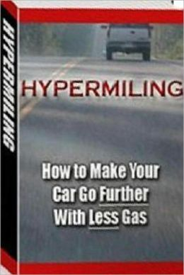 eBook about Hypermiling: How to Make Your Car Go Further with Less Gas - How To Make Your Car Go Further With Less Gas ..