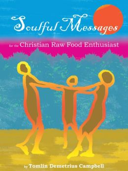 Soulful Messages for the Christian Raw Food Enthusiast