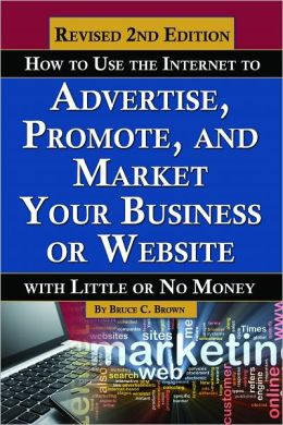 How To Use The Internet To Advertise, Promote, And Market Your Business Or Website with Little Or No Money