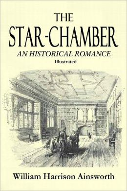 THE STAR-CHAMBER; An Historical Romance (Complete & Illustrated)