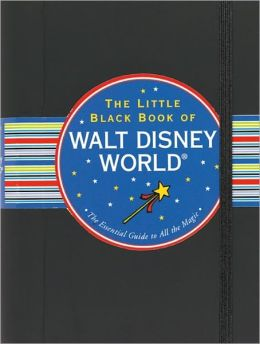 The Little Black Book of Walt Disney World 2012: The Essential Guide to All the Magic