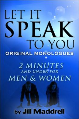 Let It Speak To You: Original Monologues Two Minutes and Under for Men and Women