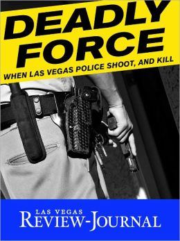 Deadly Force: When Las Vegas Police Shoot, and Kill