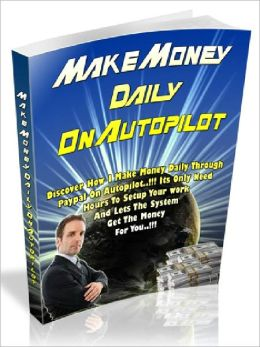 Make Money Daily On Autopilot – Discover How I Make Money Daily Through PayPal On Autopilot