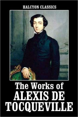 The Works of Alexis de Tocqueville: Democracy in America and American Institutions and Their Influence