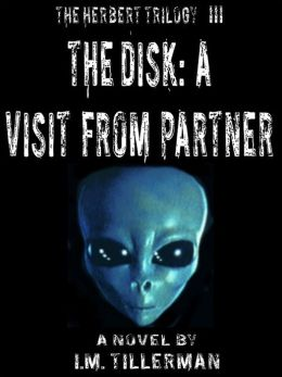The Herbert Trilogy III: The Disk: A Visit From Partner