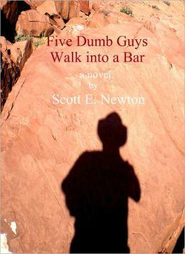 Five Dumb Guys Walk Into a Bar