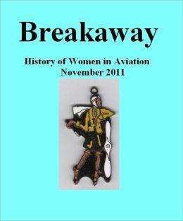 Breakaway: The History of Women in Aviation November 2011