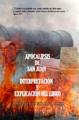 Apocalipsis de San Juan. Interpretacion y explicacion del libro.