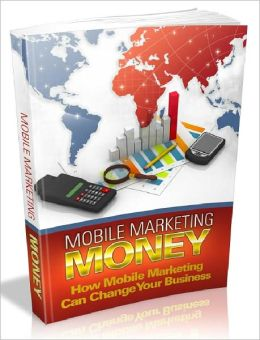 Mobile Marketing Money - How Mobile Marketing Can Change Your Business