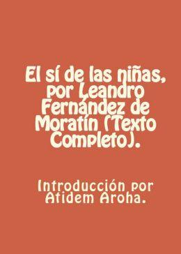 El si de las ninas, por Leandro Fernandez de Moratin (Texto completo). Introduccion y analisis por Atidem Aroha.