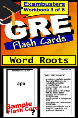 GRE Study Guide Word Roots--GRE Vocabulary Flashcards--GRE Prep Workbook 3 of 6