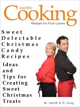 CHRISTMAS CANDY RECIPES & SWEET TREATS - Sweet Delectable Christmas Candy Recipes