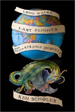 LONG WALKS, LAST FLIGHTS and Other Strange Journeys