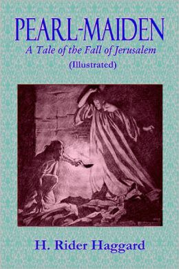 PEARL-MAIDEN - A Tale of the Fall of Jerusalem (Illustrated)