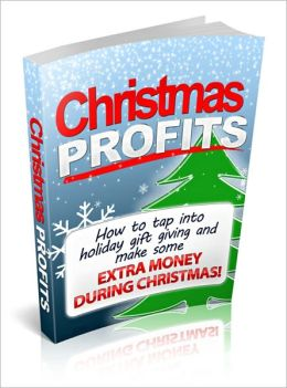 Christmas profits - How To Tap Into Holiday Gift Giving And Make Some Extra Money During Christmas!
