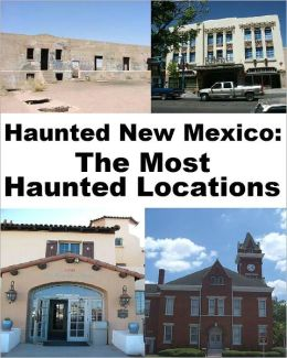 Haunted New Mexico: The Most Haunted Locations