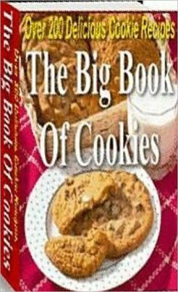 Quick and Easy Cooking Recipes - The Big Book Of Cookies