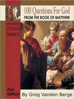 100 Questions For God From The Book Of Matthew - Verses 13:37 to 20:23