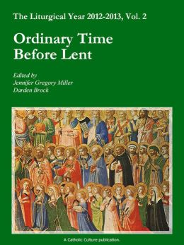 Liturgical Year 2012-2013, Vol. 2: Ordinary Time before Lent