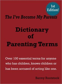 The I've Become My Parents Dictionary of Parenting Terms