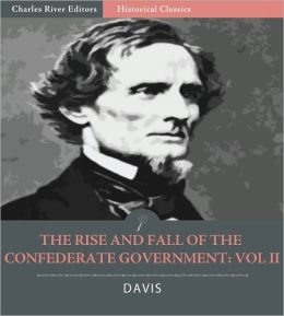 The Rise and Fall of the Confederate Government: Volume II (Illustrated)