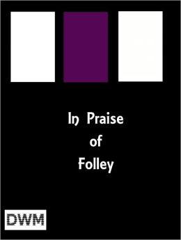 In Praise of Folley