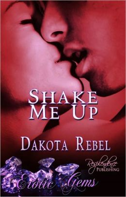 Shake Me Up (Contemporary Erotic Romance, Erotic Gems Short)