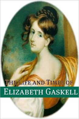The Life and Times of Elizabeth Gaskell