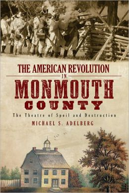 The American Revolution in Monmouth County: The Theatre of Spoil and Destruction