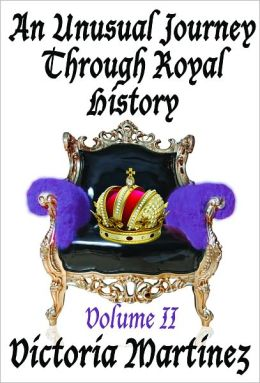 An Unusual Journey Through Royal History Volume II