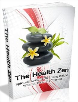 The Health Zen - Spiritual Lessons On Losing Weight Without Torturing Yourself