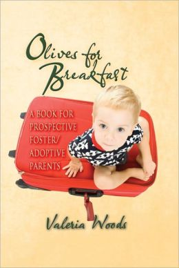 Olives for Breakfast! : A book for prospective foster/adoptive parents