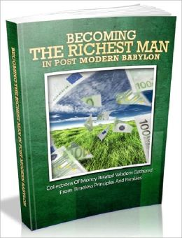 Becoming The Richest Man In Post Modern Babylon – Collections Of Money Related Wisdom Gathered From Timeless Principles And Parable.(Financial Freedom Series 4)